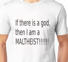 If There Is A God, Then I Am A Maltheist Unisex T-Shirt