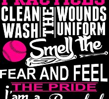 I Drive To Practices Clean Wash The Wounds Uniform Smell The Fear And Feel The Pride I'am A..... Baseball Mom by cutetees