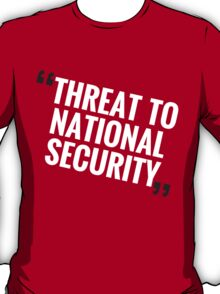 """""""Threat To National Security"""" T-Shirt"""