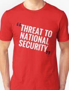 """Threat To National Security"" Unisex T-Shirt"
