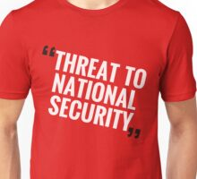 """""""Threat To National Security"""" Unisex T-Shirt"""
