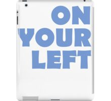 On Your Left iPad Case/Skin