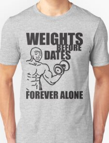 Weights Before Dates (Forever Alone) T-Shirt