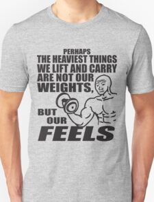 The Heaviest Things We Lift Are Our FEELS T-Shirt