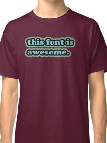 this font is awesome. Classic T-Shirt