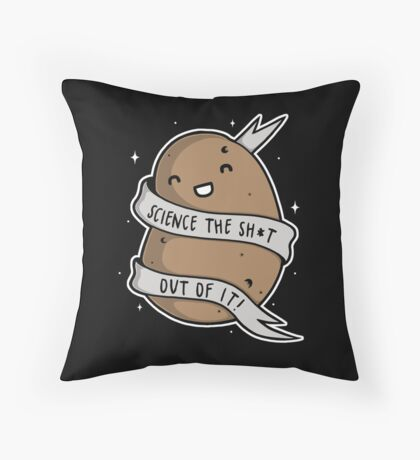 Science The Sh*t Out Of It Throw Pillow