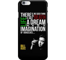 Bill Hicks - There is no such thing as death, life is only a dream and we are the imagination of ourselves iPhone Case/Skin