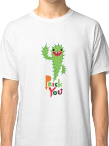 Prick You Classic T-Shirt