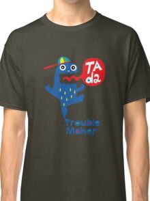 Trouble Maker- Ta Da Classic T-Shirt