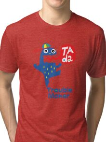 Trouble Maker- Ta Da Tri-blend T-Shirt