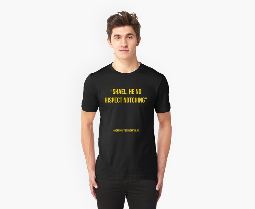 """""""Shael he no hispect notching"""" - Anderson Silva vs Chael Sonnen UFC T-Shirt by TomDesigns"""