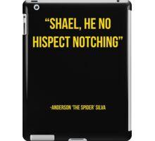 """Shael he no hispect notching"" - Anderson Silva vs Chael Sonnen UFC T-Shirt iPad Case/Skin"