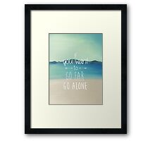 If You Want To Go Far, Go Alone Framed Print