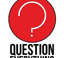Question Everything in life by TomDesigns