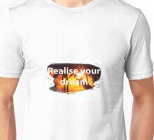 Realise your dream Unisex T-Shirt