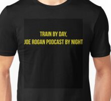 Train by day, Joe Rogan podcast by night - Nick Diaz Unisex T-Shirt