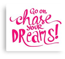 Chase Your Dreams | Pink Canvas Print