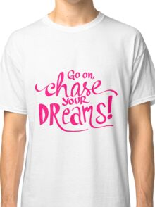 Chase Your Dreams | Pink Classic T-Shirt
