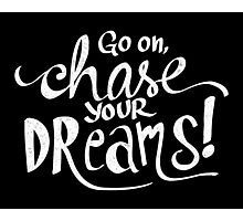 Chase Your Dreams Photographic Print