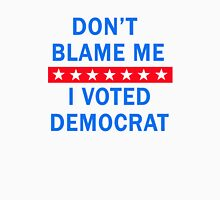 DON'T BLAME ME I VOTED DEMOCRAT Unisex T-Shirt