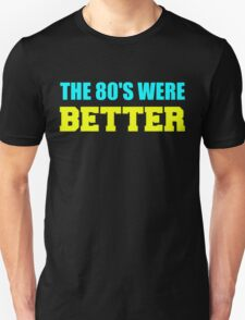 The 80's Were Better... (Probably)  Unisex T-Shirt