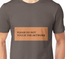 Please Do Not Touch The Artwork Unisex T-Shirt