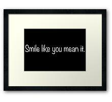 Smile Like You Mean It (black) Framed Print