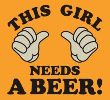 This Girl Needs A Beer! by tshiart