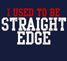 I Used to be Straight Edge by hordak87