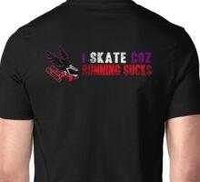 I Skate Coz Running Sucks T-Shirts & Hoodies Unisex T-Shirt