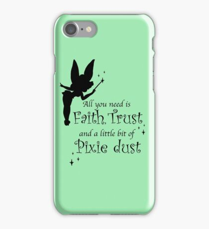 All you need is Faith, Trust and a little bit of Pixie Dust iPhone Case/Skin