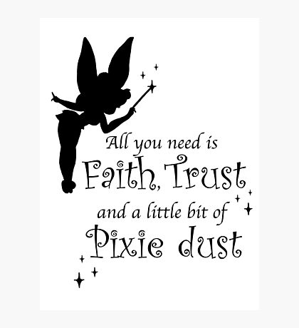 All you need is Faith, Trust and a little bit of Pixie Dust Photographic Print