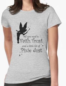 All you need is Faith, Trust and a little bit of Pixie Dust T-Shirt