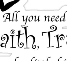 All you need is Faith, Trust and a little bit of Pixie Dust Sticker
