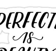 Imperfection is beauty quote Sticker
