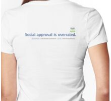 Social approval is overrated. Womens Fitted T-Shirt