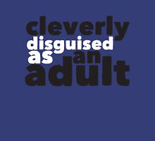 Cleverly disguised as an adult Unisex T-Shirt