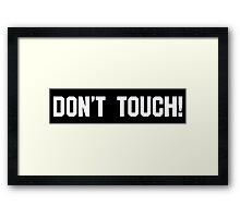 Dont Touch! Framed Print