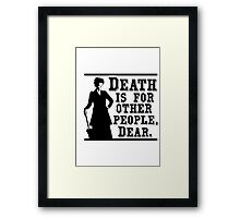 Death is for other people, Dear. Framed Print