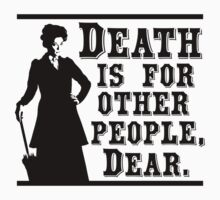 Death is for other people, Dear. by nimbus-nought