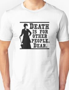 Death is for other people, Dear. T-Shirt