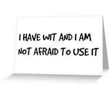 I Have Wit And I Am Not Afraid To Use It Greeting Card