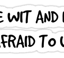 I Have Wit And I Am Not Afraid To Use It Sticker