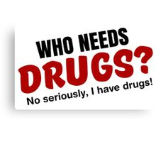Who needs drugs? Canvas Print