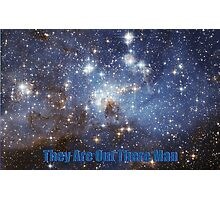 They are out there man Photographic Print