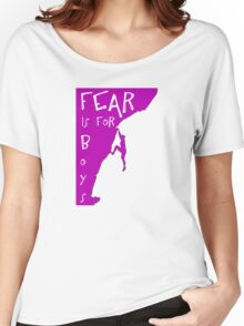 Fear is for boys Women's Relaxed Fit T-Shirt