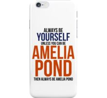 Always Be Amelia Pond iPhone Case/Skin