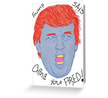 Trump says china your fired Greeting Card