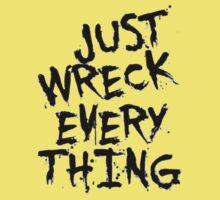 Just Wreck Every Thing by taiche