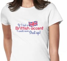 If I had a Brittish Accent - I would never shut up! Womens Fitted T-Shirt